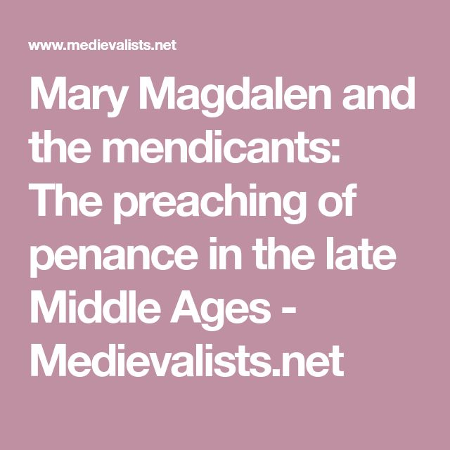 Mary Magdalen and the mendicants: The preaching of penance in the late Middle Ages - Medievalists.net
