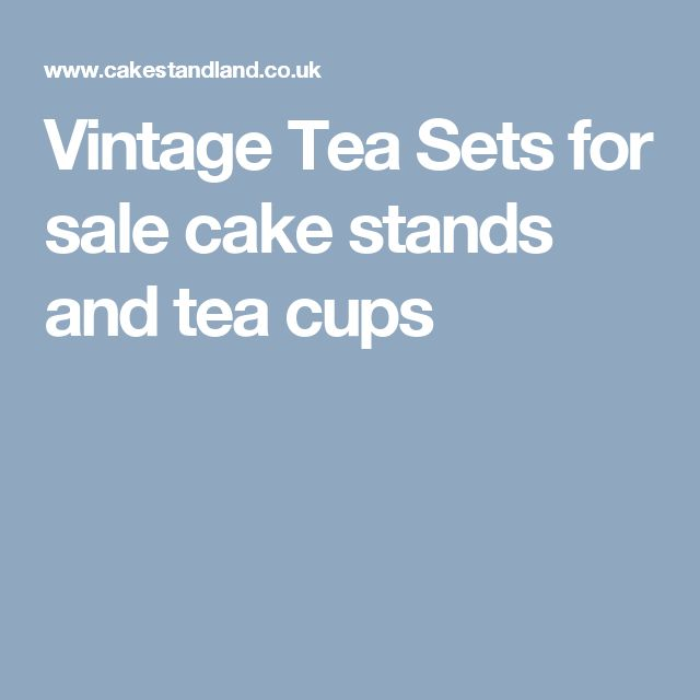 Vintage Tea Sets for sale cake stands and tea cups