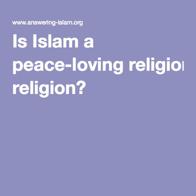 Is Islam a peace-loving religion?