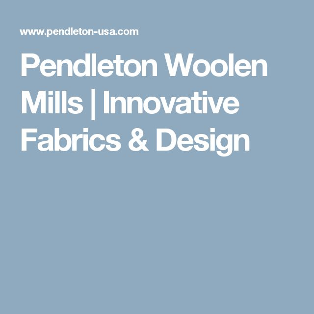 Pendleton Woolen Mills | Innovative Fabrics & Design