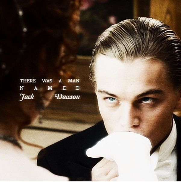 """Now you know that there was a man named Jack Dawson and that he saved me in every way that a person can be saved."""