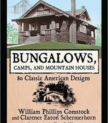 William Phillips Comstock Clarence Eaton Schermerhorn - Bungalows Camps And Mountain Houses: 80 Classic American Designs PDF
