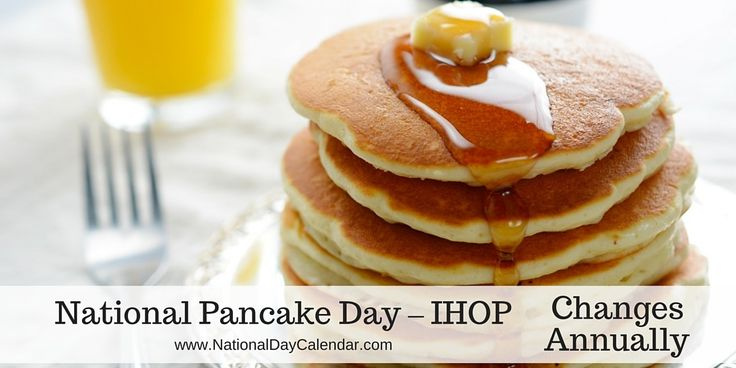 NATIONAL PANCAKE DAY – IHOP – Changes Annually