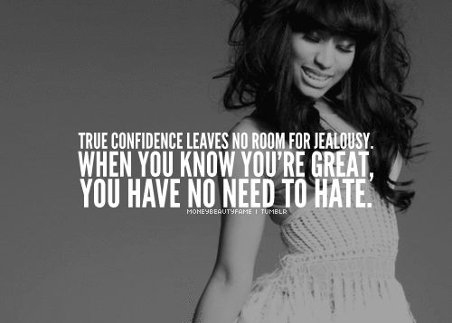 Real Quotes About Haters: True Confidence Leaves No Room For Jealousy. When You Know