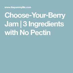 Choose-Your-Berry Jam | 3 Ingredients with No Pectin
