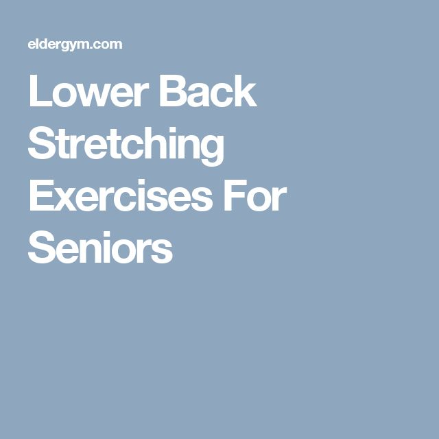 Lower Back Stretching Exercises For Seniors