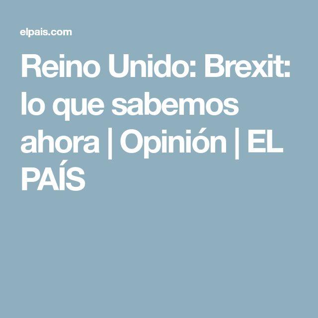 Reino Unido: Brexit: lo que sabemos ahora | Opinión | EL PAÍS