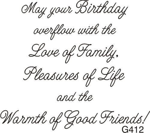 May Your Birthday Overflow With The Love Of Family, Pleasures Of Life And The Warmth Of Good Friends! - Birthday Greeting.