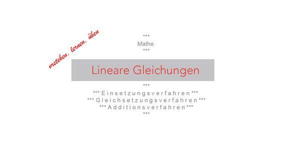 Mathe: Lineare Gleichungen: Einsetzungsverfahren, Gleichsetzungsverfahren, Additionsverfahren - lernen, verstehen und üben.
