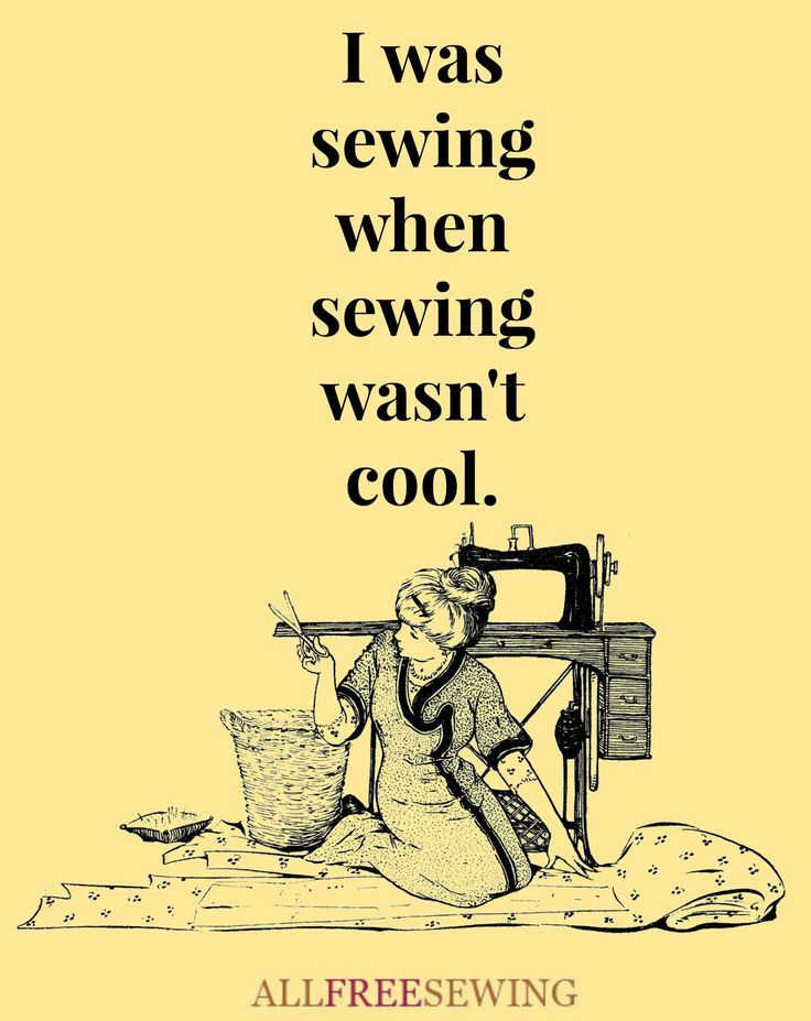 I was sewing when sewing wasn't cool.  Suffered at school for choosing it as an option!!