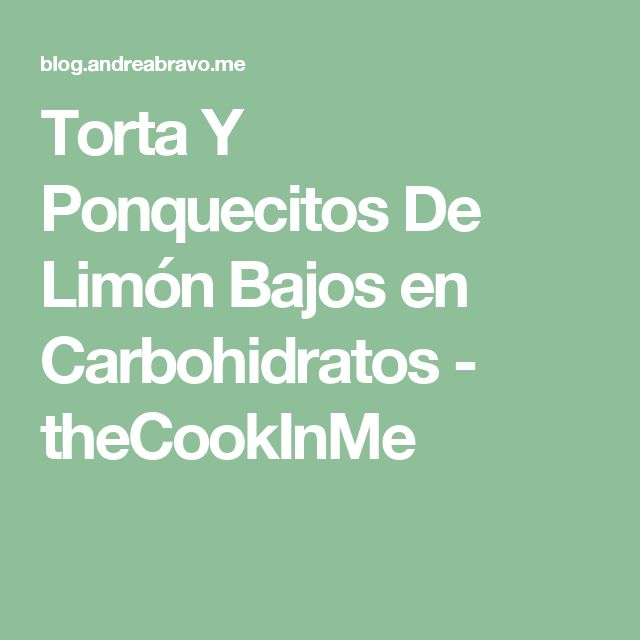 Torta Y Ponquecitos De Limón Bajos en Carbohidratos - theCookInMe