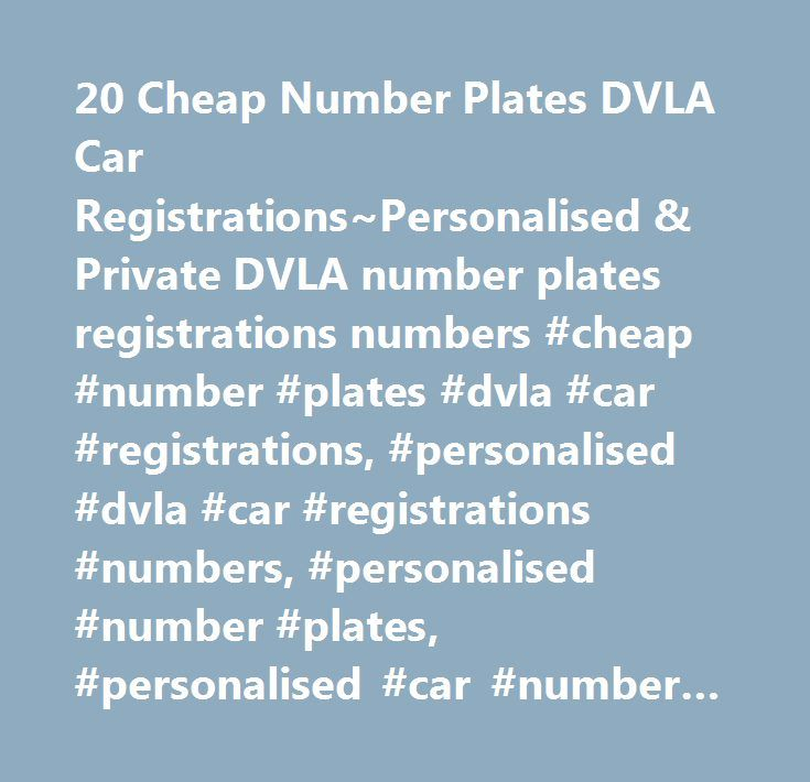 20 Cheap Number Plates DVLA Car Registrations~Personalised & Private DVLA number plates registrations numbers #cheap #number #plates #dvla #car #registrations, #personalised #dvla #car #registrations #numbers, #personalised #number #plates, #personalised #car #number #plate, #registration #plate, #private #number #plate, #cherished #number #plate, #personalised #plate, #personal #plate, #personal #registration, #license #number #plate, #car #reg #plate, #vehicle #registration #plate…