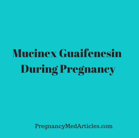 Guaifenesin Pregnant 107