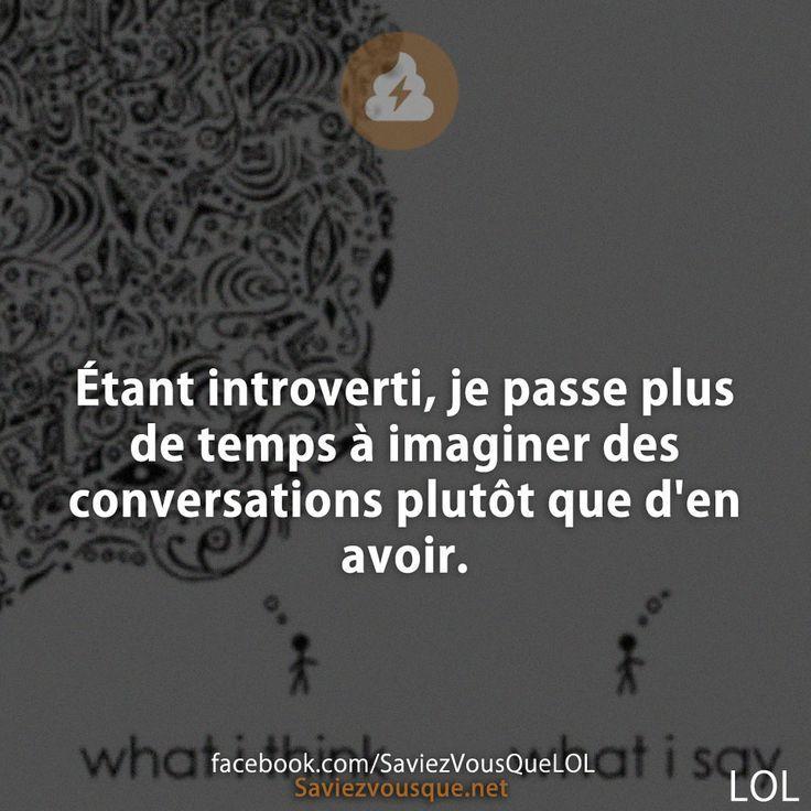 Étant introverti, je passe plus de temps à imaginer des conversations plutôt que d'en avoir. | Saviez-vous que ?