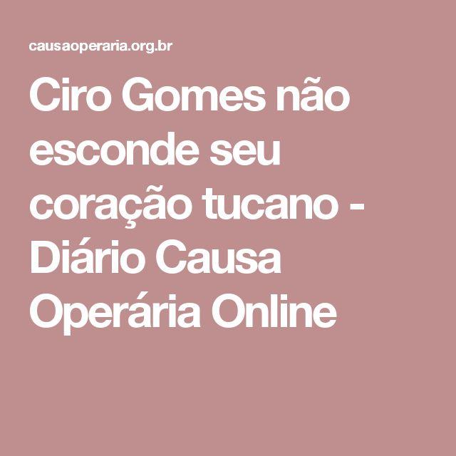 Ciro Gomes não esconde seu coração tucano - Diário Causa Operária Online
