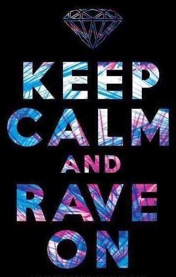 Keep calm and rave on quote via www.Facebook.com/DisneylandForMisfits