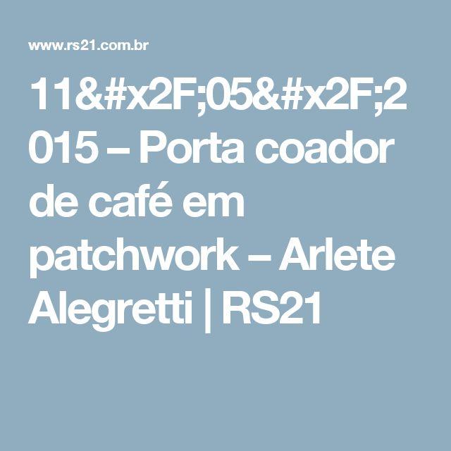 11/05/2015 – Porta coador de café em patchwork – Arlete Alegretti | RS21