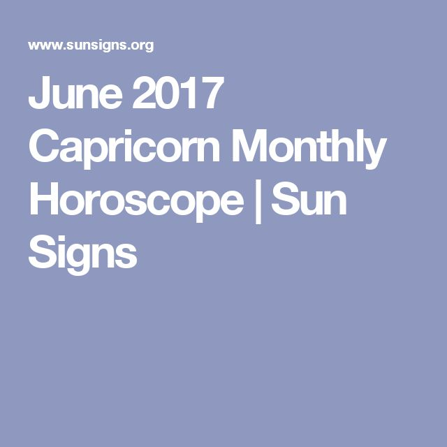 June 2017 Capricorn Monthly Horoscope | Sun Signs