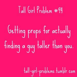 Because bending down to kiss your date goodnight was just not an option!: Laughing, Quotes, Tall Guys, Funny, Shorts Girls Problems, So True, Tall Girl Problems, Problems Tall Girls Problems, True Stories