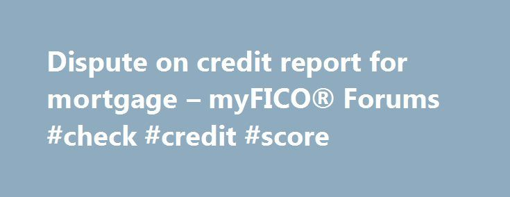 "Dispute on credit report for mortgage – myFICO® Forums #check #credit #score http://credit.remmont.com/dispute-on-credit-report-for-mortgage-myfico-forums-check-credit-score/  #dispute credit report # Website Navigation: This is what I was told a few days ago. If the word ""dispute"" Read More...The post Dispute on credit report for mortgage – myFICO® Forums #check #credit #score appeared first on Credit."