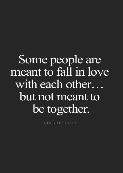 Noen mennesker er ment at skal elske hverandre, men er ikke ment å være sammen.......
