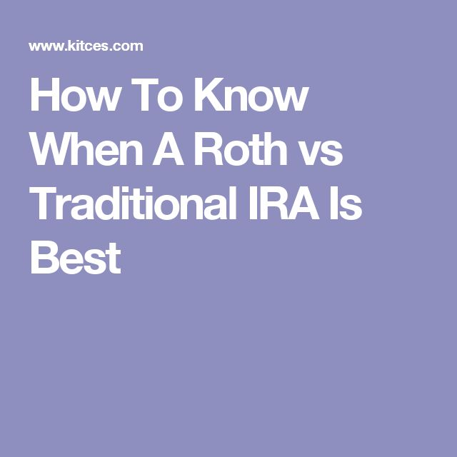 How To Know When A Roth vs Traditional IRA Is Best