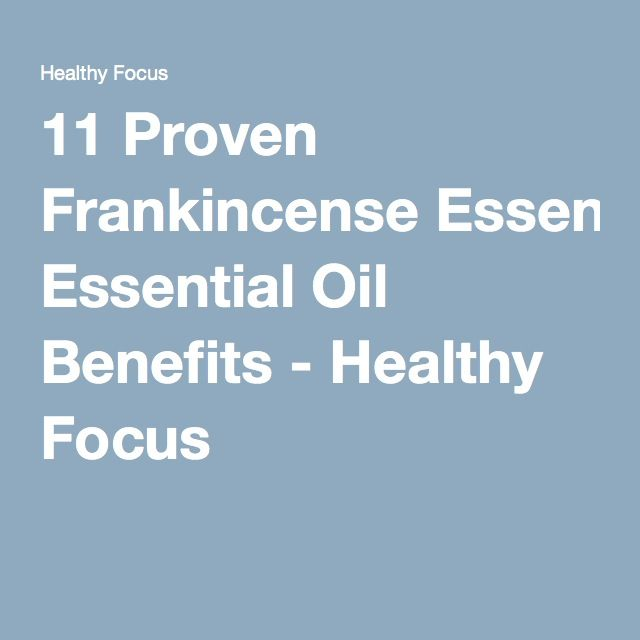 11 Proven Frankincense Essential Oil Benefits - Healthy Focus