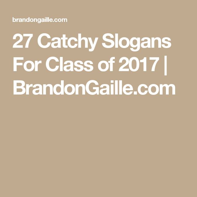 27 Catchy Slogans For Class of 2017   BrandonGaille.com