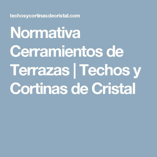 Normativa Cerramientos de Terrazas | Techos y Cortinas de Cristal