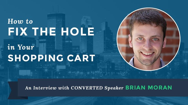 CONVERTED Speaker Series: How to Fix the Hole in Your Shopping Cart with Brian Moran