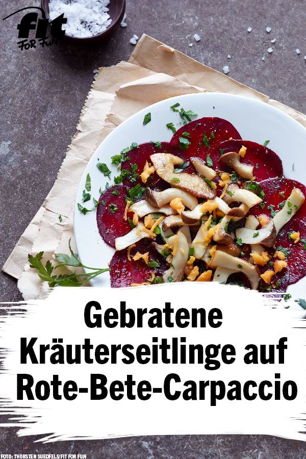 Gebratene Krauterseitlinge Auf Rote Bete Carpaccio Rezept Fit For Fun Rezept Rote Bete Gesunde Herbstrezepte Gesund Kochen