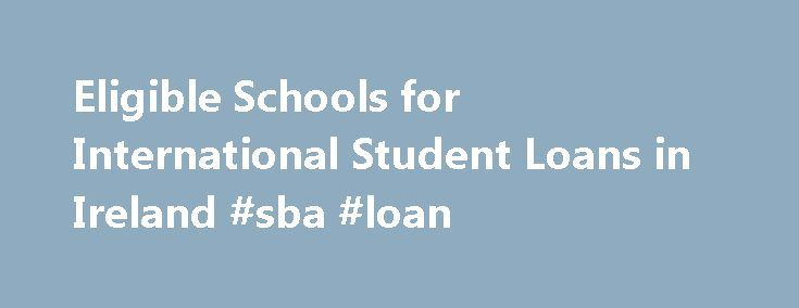 Eligible Schools for International Student Loans in Ireland #sba #loan http://loans.nef2.com/2017/05/01/eligible-schools-for-international-student-loans-in-ireland-sba-loan/  #loans ireland # Eligible Schools in Ireland for Study Abroad Loans Ireland is a country full of myths and legends, and once you arrive you ll never want to leave its warm and friendly people. If you are one of…  Read more