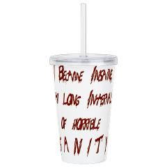 "This is a quote from Edgar Allan Poe "" I became Insane with long intervals of Horrible Sanity"" Acrylic Double-wall Tumbler."