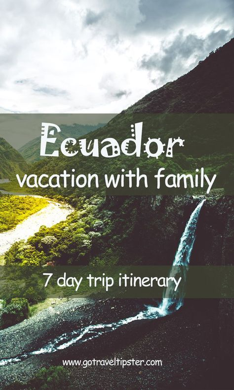 Ecuador vacation with family - 7 day trip itinerary