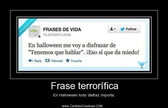 Frase terrorífica, En Halloween todo disfraz importa. #CartelesCreativos #Desmotivaciones