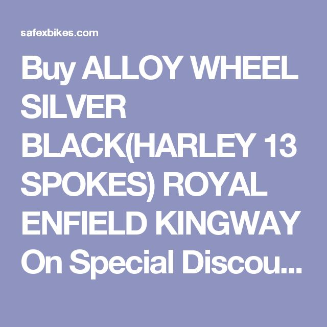 Buy ALLOY WHEEL SILVER BLACK(HARLEY 13 SPOKES) ROYAL ENFIELD KINGWAY On Special Discount From Safexbikes.com - Motorcycle Parts And Accessories Online Shopping