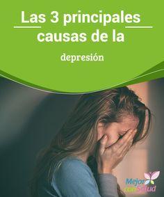 Las 3 principales causas de la depresión  La depresión es un trastorno muy conocido, debido a la gran cantidad de personas que lo sufren a diario.