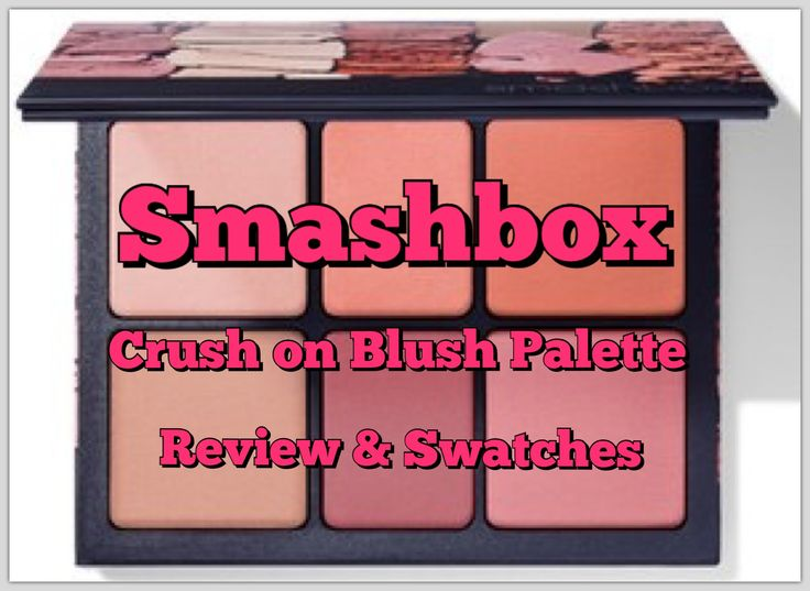 Smashbox Crush on Blush Palette Review & Swatches