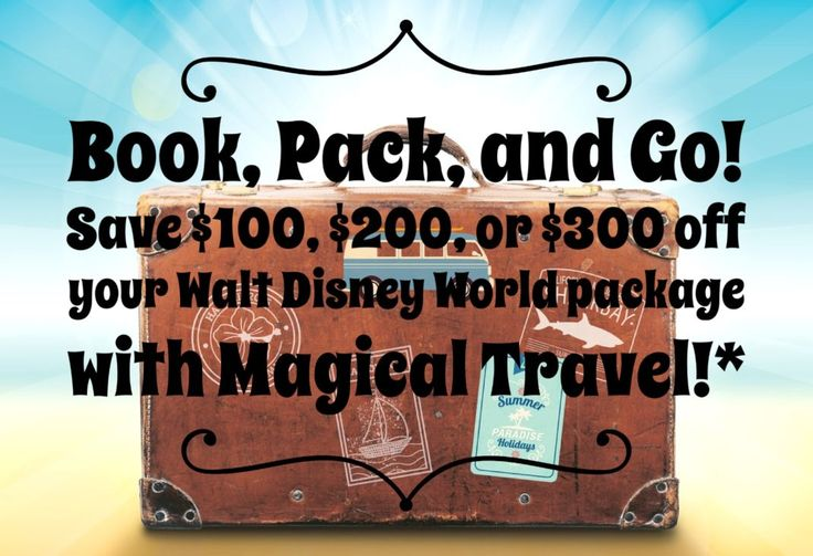 Book, Pack, and Go! Save $100, $200, or $300 off your Walt Disney World package with Magical Travel!