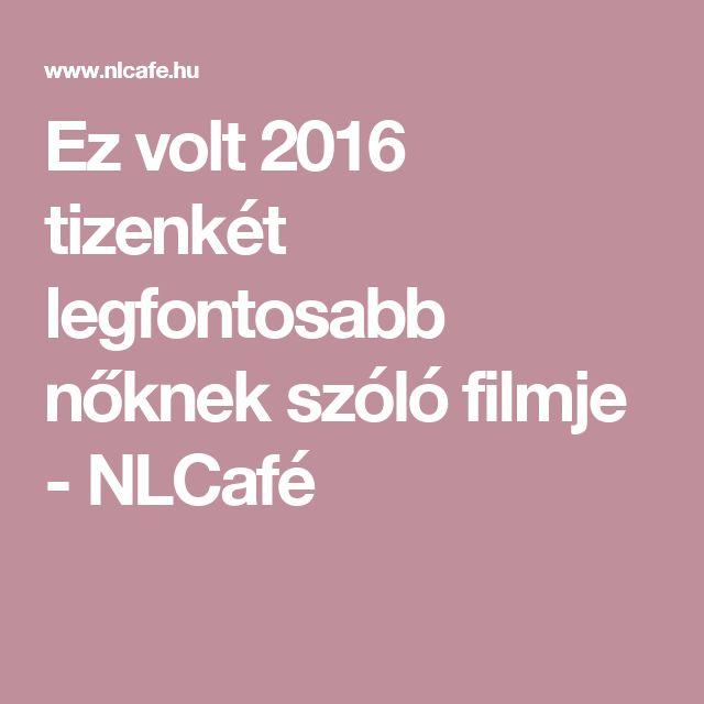 Ez volt 2016 tizenkét legfontosabb nőknek szóló filmje - NLCafé