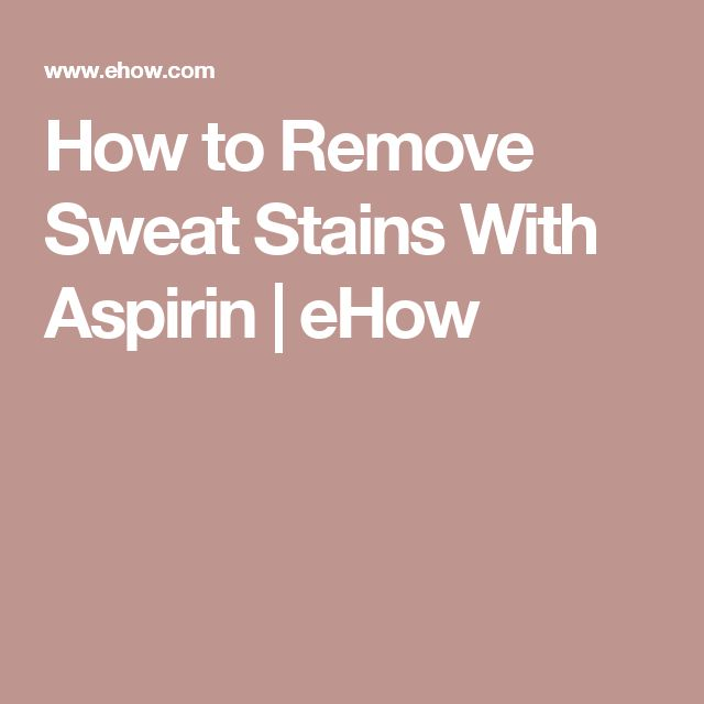 How to Remove Sweat Stains With Aspirin   eHow