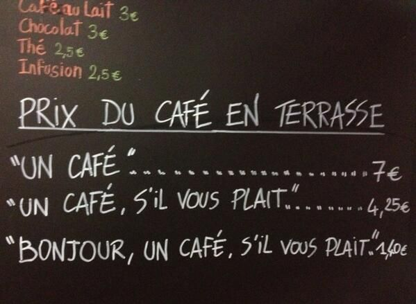 A Cafe In The South Of France Is Charging Customers Based On How Polite They Are  Via http://www.buzzfeed.com/ailbhemalone/a-cafe-in-the-south-of-france-is-charging-customers-based-on