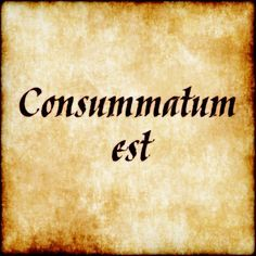 Consummatum est - It is completed. #latin #phrase #quote #quotes - Follow us at facebook.com/LatinQuotesPhrases