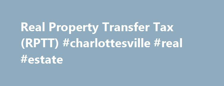 Real Property Transfer Tax (RPTT) #charlottesville #real #estate http://real-estate.remmont.com/real-property-transfer-tax-rptt-charlottesville-real-estate/  #new york city real estate # Real Property Transfer Tax (RPTT) You must pay the Real Property Transfer Tax (RPTT) on sales, grants, assignments, transfers or surrenders of real property in New York City. You must also pay RPTT for the sale or transfer of at least 50% of ownership in a corporation, partnership, trust,… Read More »The…