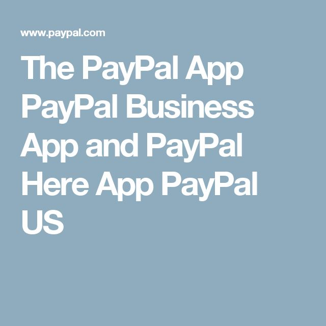 The PayPal App PayPal Business App and PayPal Here App PayPal US