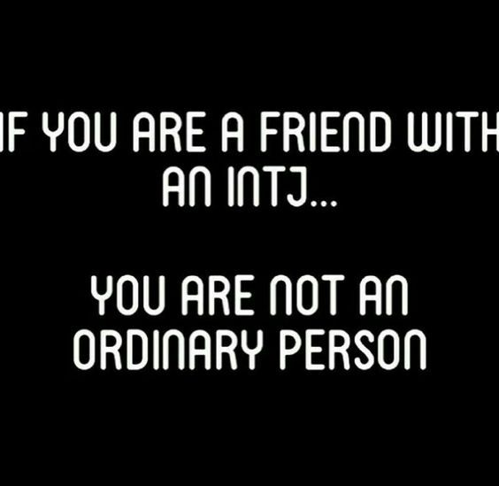 INTJ - it's true; you are a rare gem who has a high intelligence if I call you friend.