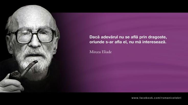 Daca adevarul nu se afla prin dragoste, oriunde s-ar afla el, nu ma intereseaza. -- Mircea Eliade