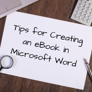 Tips for Creating an eBook in Microsoft Word