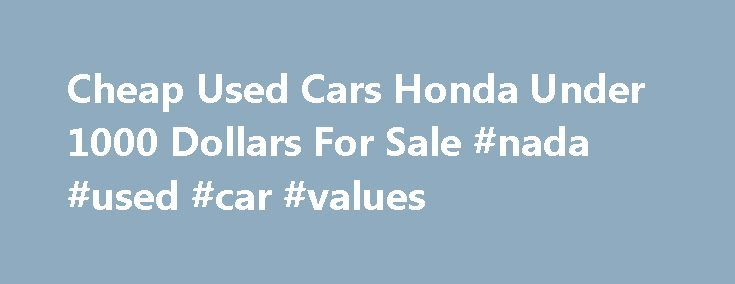 Cheap Used Cars Honda Under 1000 Dollars For Sale #nada #used #car #values http://car-auto.remmont.com/cheap-used-cars-honda-under-1000-dollars-for-sale-nada-used-car-values/  #cars for sale under 1000 # Honda Used Cars Under $1000 Some car […]