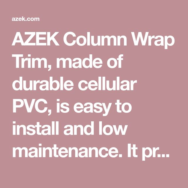 AZEK Column Wrap Trim, Made Of Durable Cellular PVC, Is